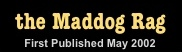 The Maddog Rag - Established 2002